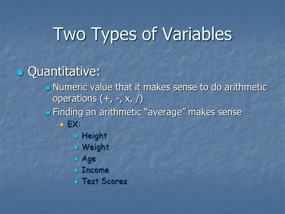 Two Types of Variables Quantitative: