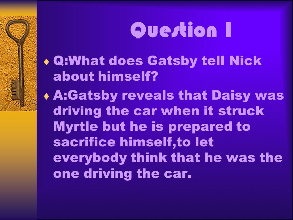 Question 1 Q:What does Gatsby tell Nick about himself