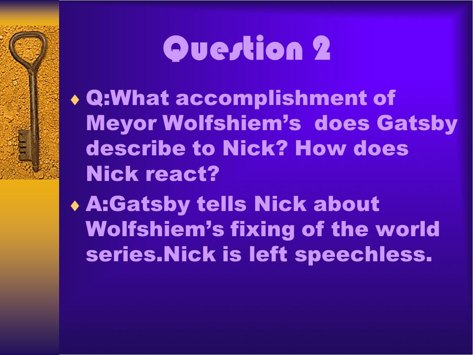 Question 2 Q:What accomplishment of Meyor Wolfshiem's does Gatsby describe to Nick How does Nick react