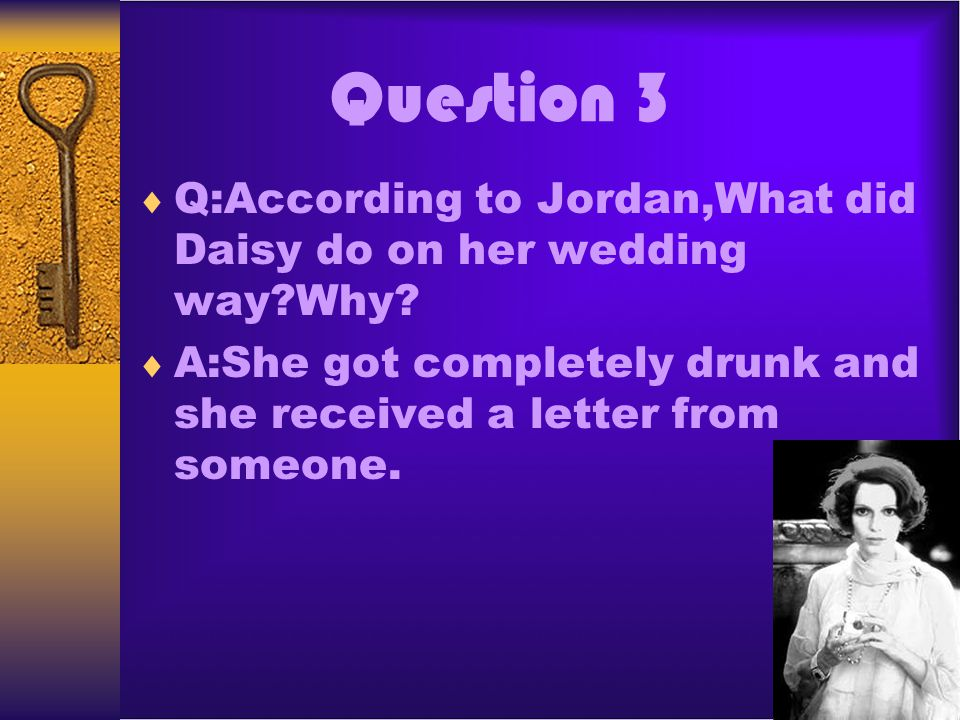 Question 3 Q:According to Jordan,What did Daisy do on her wedding way Why.