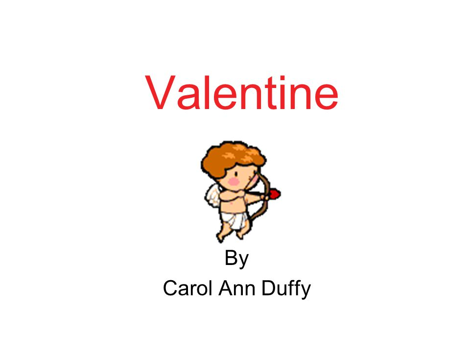 valentine by carol ann duffy Valentine by carol ann duffy - not a red rose or a satin heart i give you an onion it is a moon wrapped in brown paper it promises light like.