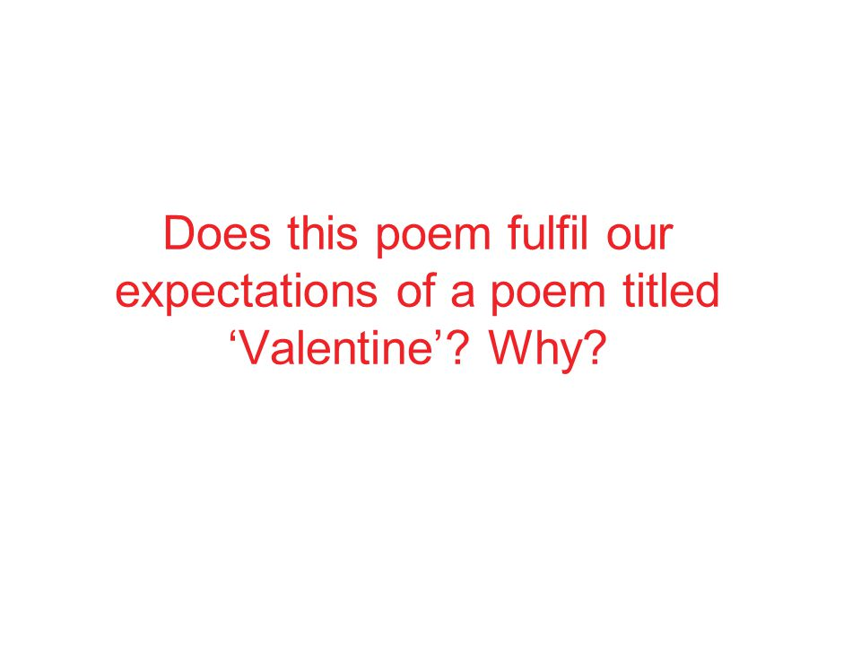 Does this poem fulfil our expectations of a poem titled 'Valentine'