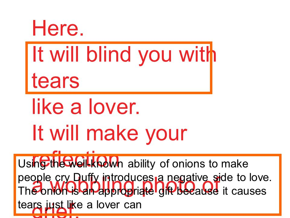 It will blind you with tears like a lover.