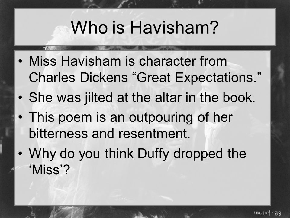 Who is Havisham Miss Havisham is character from Charles Dickens Great Expectations. She was jilted at the altar in the book.