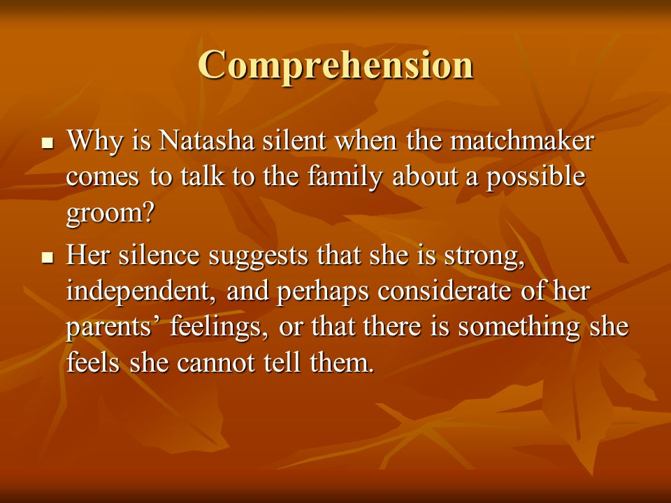 Comprehension Why is Natasha silent when the matchmaker comes to talk to the family about a possible groom