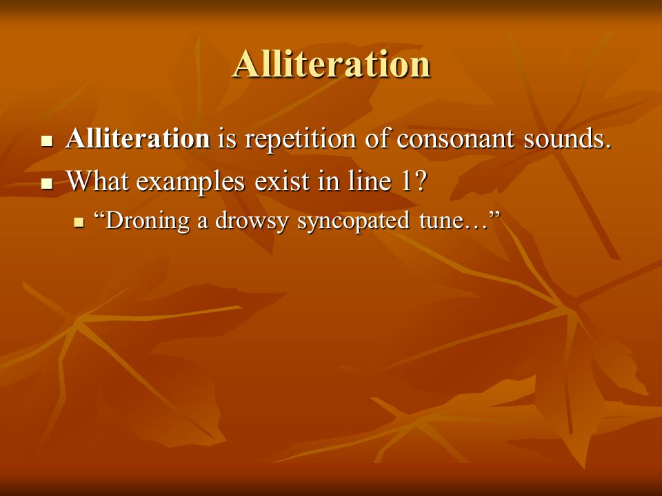 Alliteration Alliteration is repetition of consonant sounds.