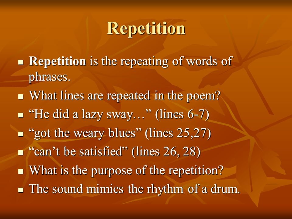 Repetition Repetition is the repeating of words of phrases.