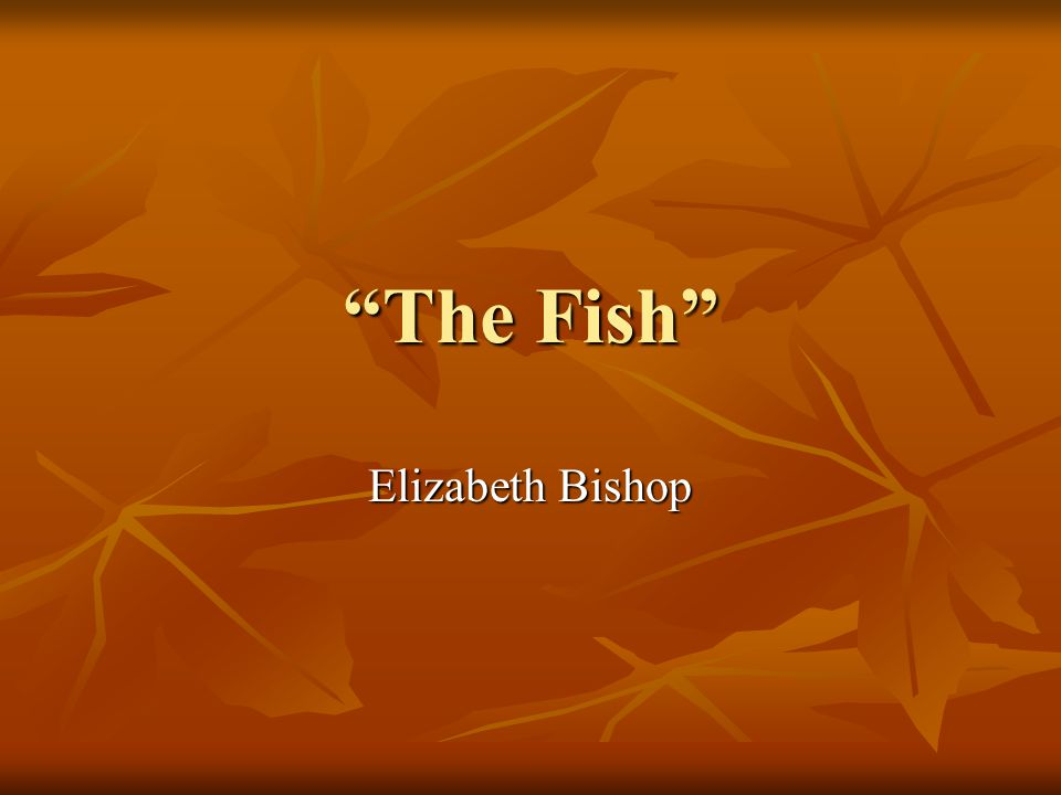 The Fish Elizabeth Bishop