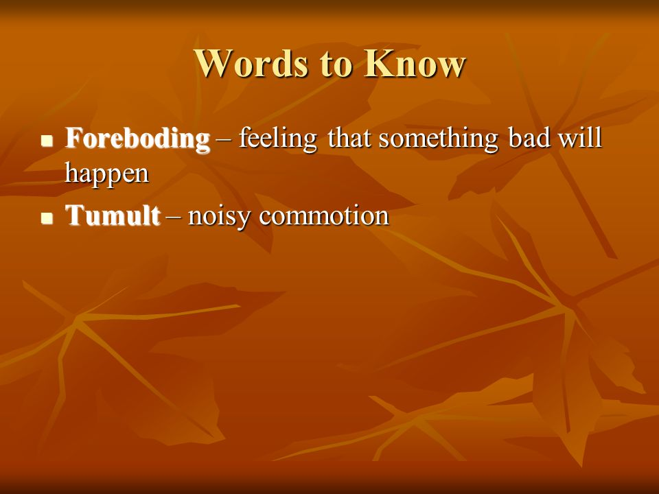 Words to Know Foreboding – feeling that something bad will happen