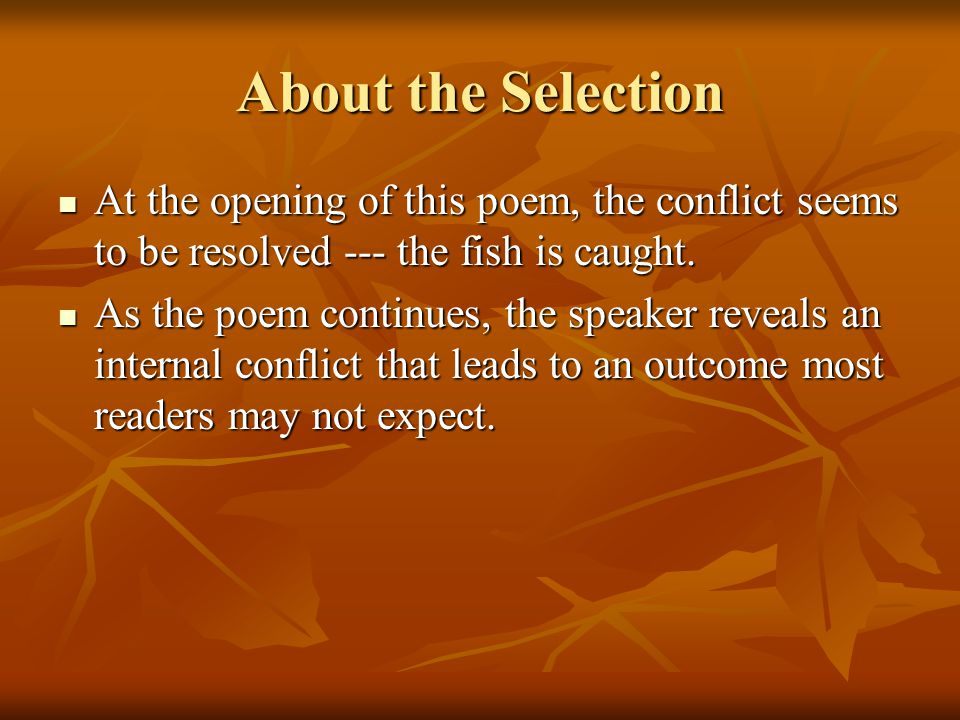 About the Selection At the opening of this poem, the conflict seems to be resolved --- the fish is caught.
