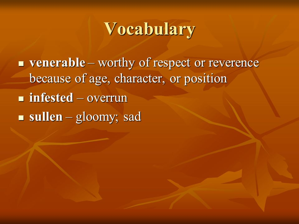Vocabulary venerable – worthy of respect or reverence because of age, character, or position. infested – overrun.