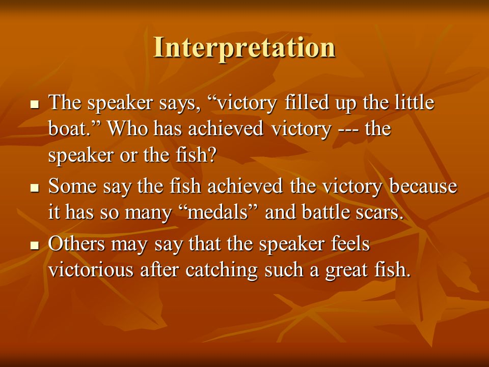 Interpretation The speaker says, victory filled up the little boat. Who has achieved victory --- the speaker or the fish