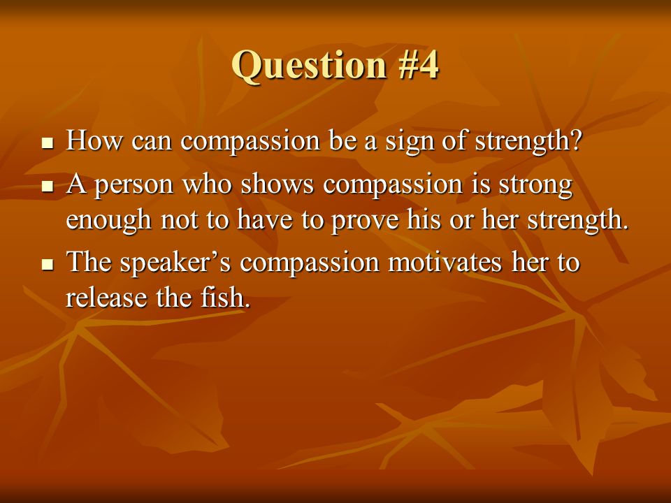 Question #4 How can compassion be a sign of strength
