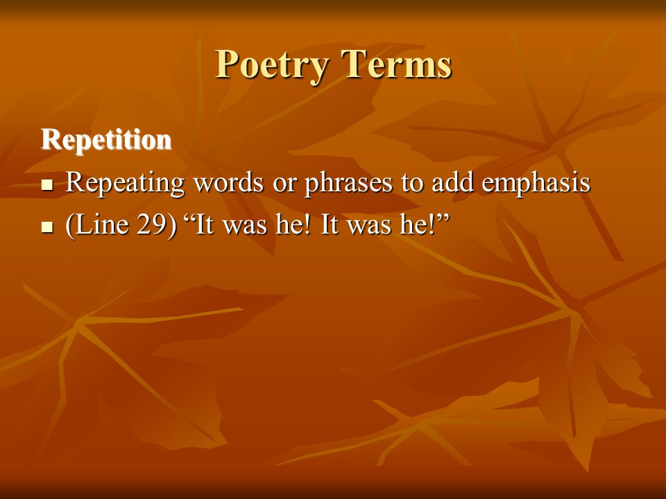 Poetry Terms Repetition Repeating words or phrases to add emphasis
