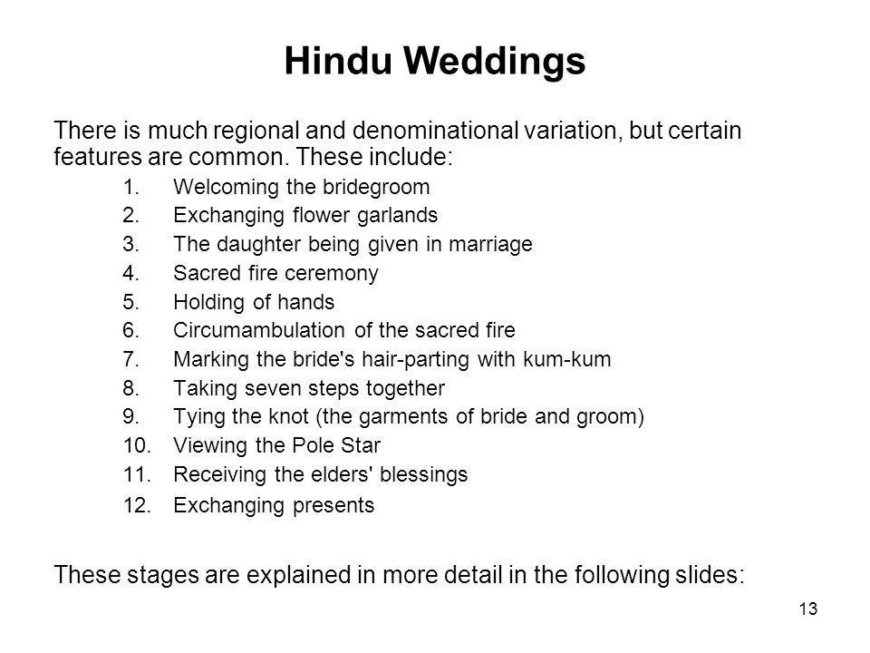 Hindu Weddings There is much regional and denominational variation, but certain features are common. These include: