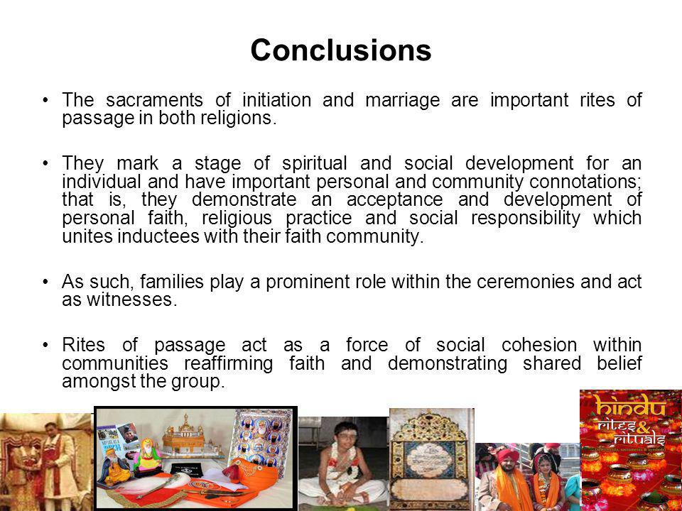 Conclusions The sacraments of initiation and marriage are important rites of passage in both religions.