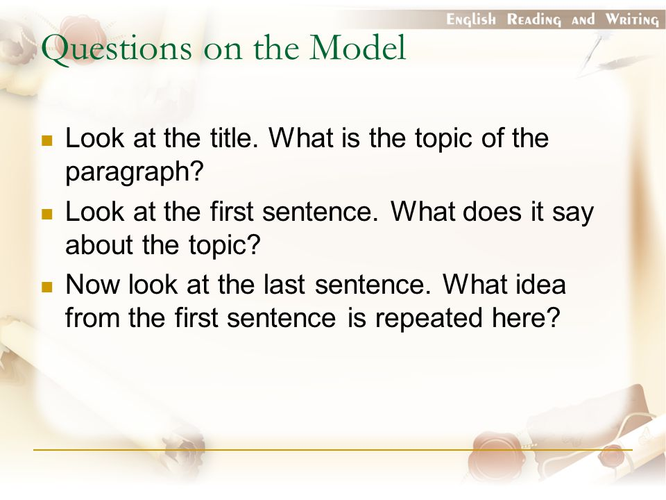 Questions on the Model Look at the title. What is the topic of the paragraph Look at the first sentence. What does it say about the topic