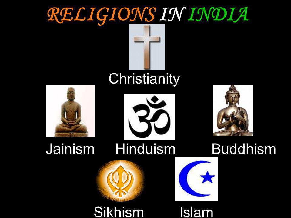 RELIGIONS IN INDIA Christianity Jainism Hinduism Buddhism Sikhism