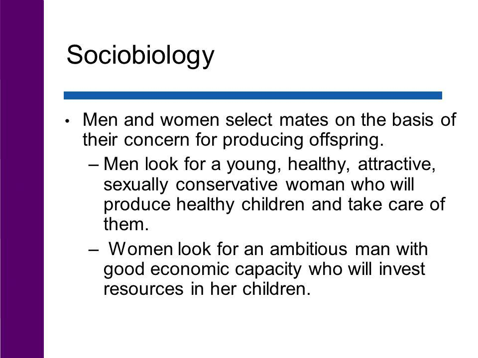 Sociobiology Men and women select mates on the basis of their concern for producing offspring.