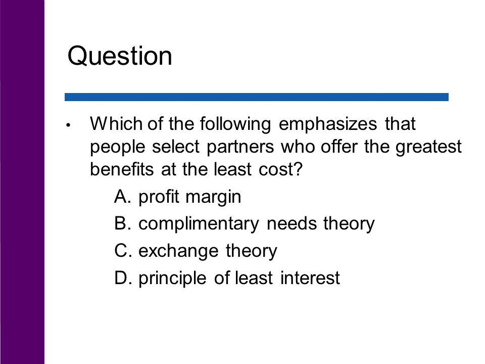 Question Which of the following emphasizes that people select partners who offer the greatest benefits at the least cost