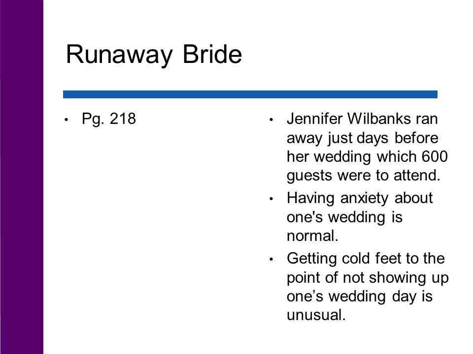Runaway Bride Pg. 218. Jennifer Wilbanks ran away just days before her wedding which 600 guests were to attend.