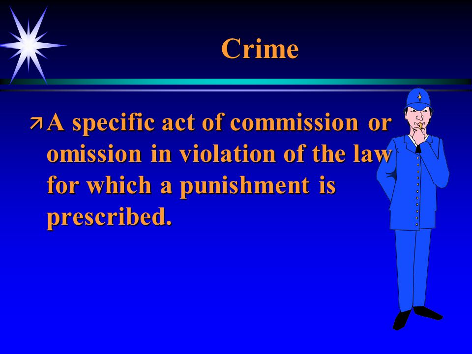 Crime A specific act of commission or omission in violation of the law for which a punishment is prescribed.