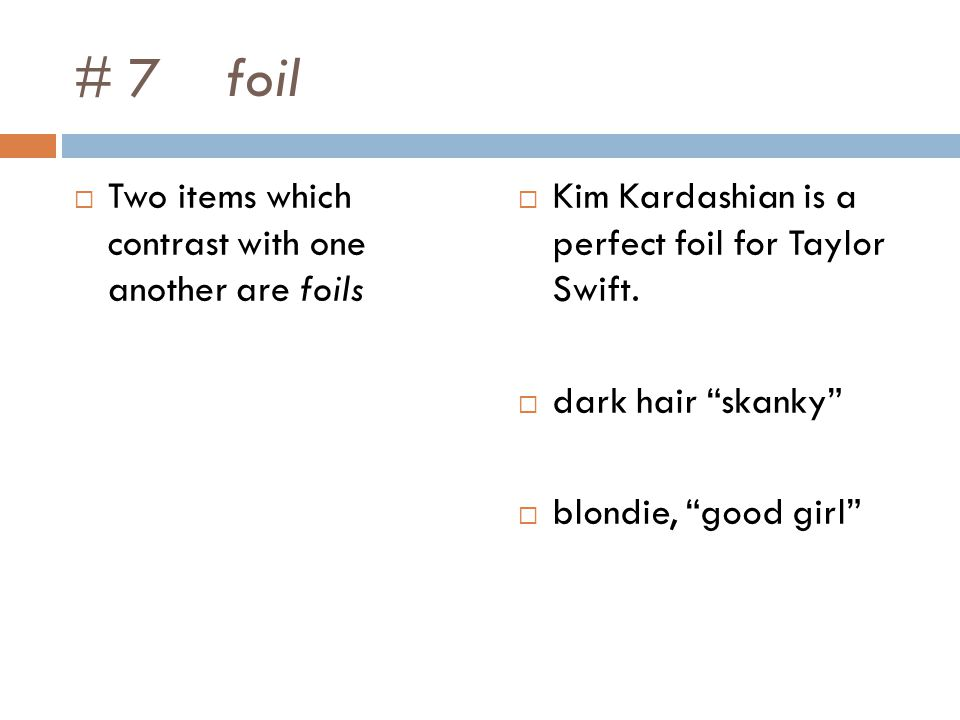 # 7 foil Two items which contrast with one another are foils