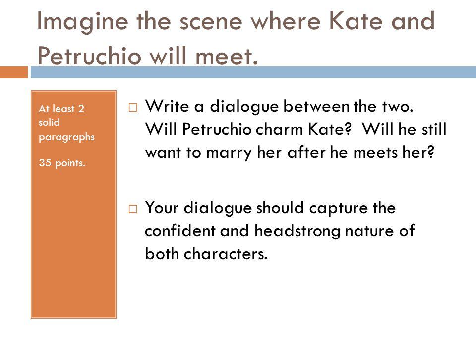 Imagine the scene where Kate and Petruchio will meet.