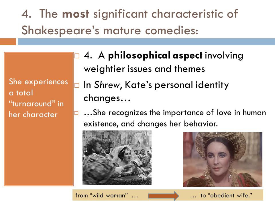 4. The most significant characteristic of Shakespeare's mature comedies: