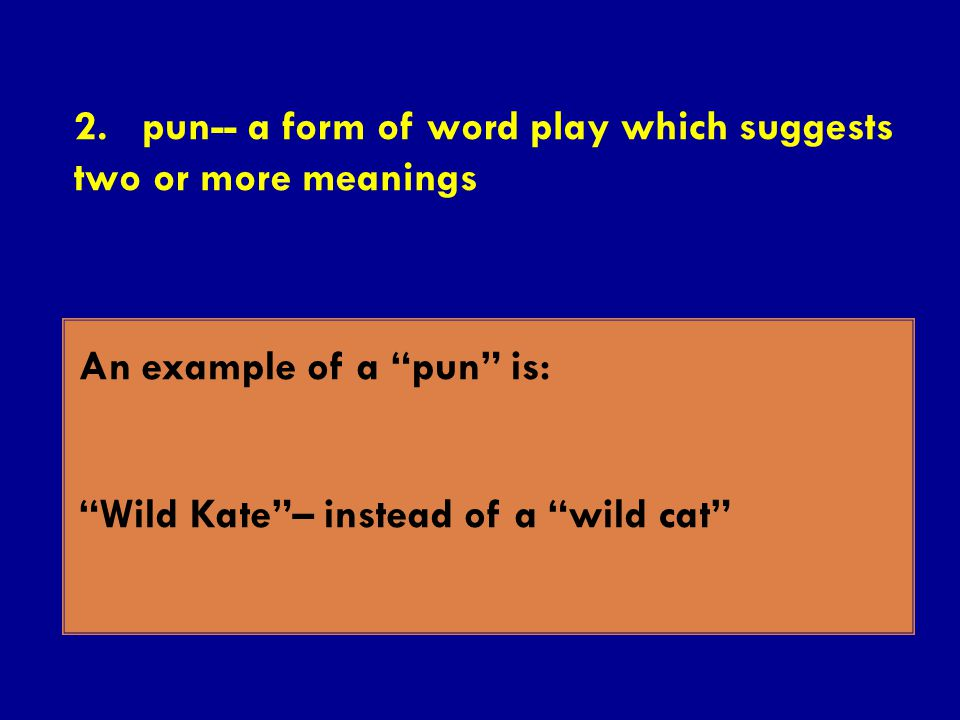 2. pun-- a form of word play which suggests two or more meanings