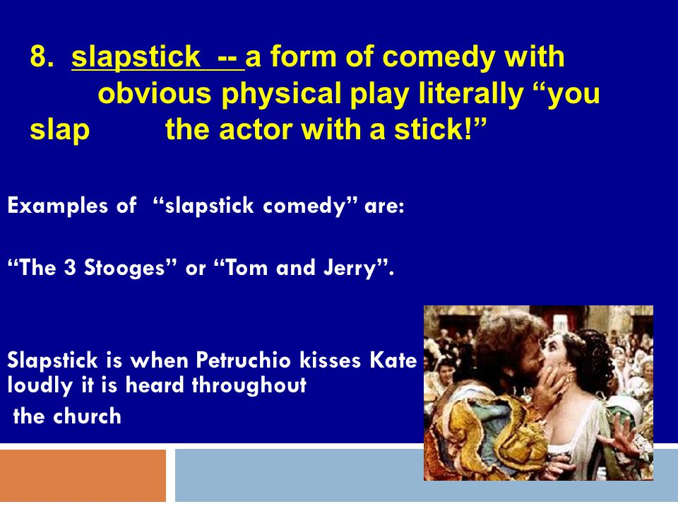 8. slapstick -- a form of comedy with
