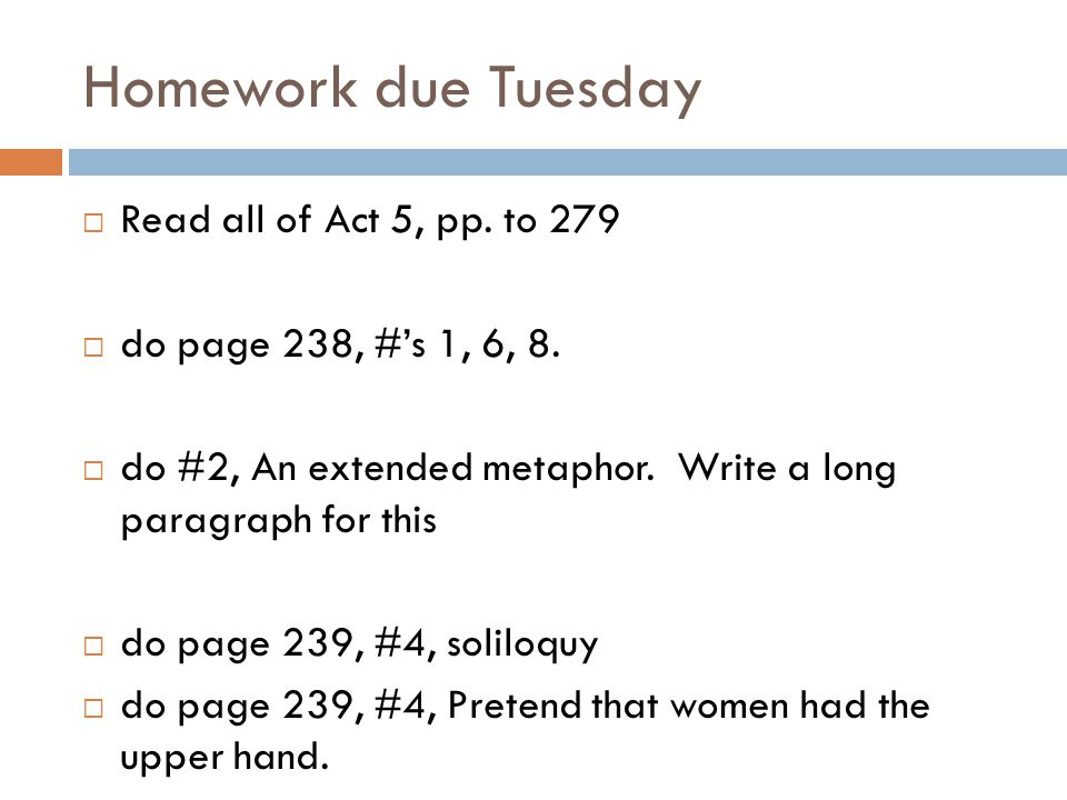 Homework due Tuesday Read all of Act 5, pp. to 279