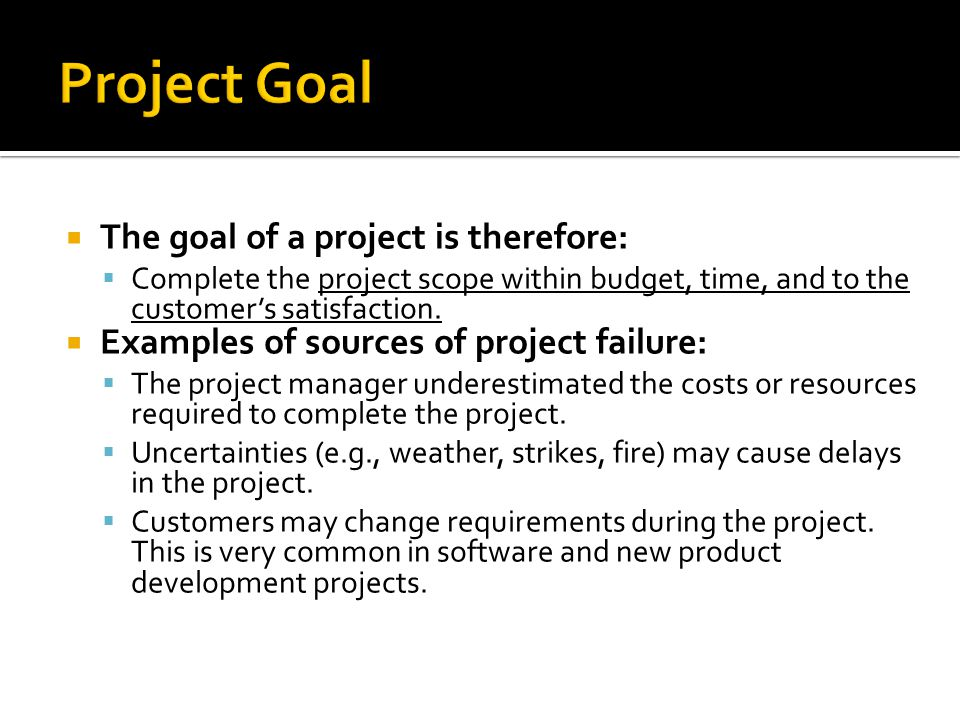 Project Goal The goal of a project is therefore: