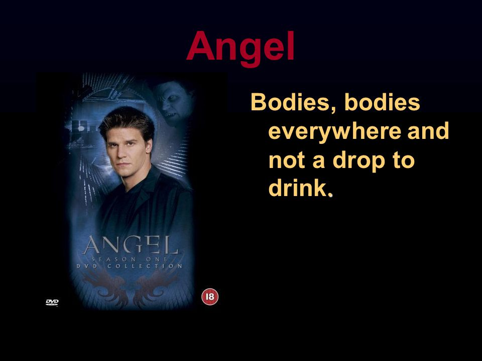 Angel Bodies, bodies everywhere and not a drop to drink.