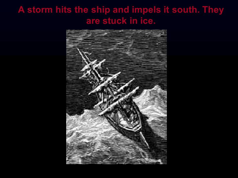 A storm hits the ship and impels it south. They are stuck in ice.