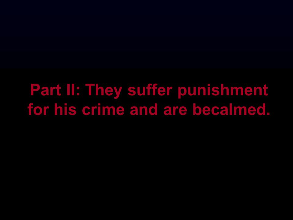 Part II: They suffer punishment for his crime and are becalmed.