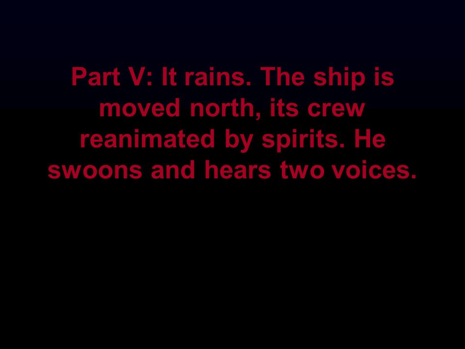Part V: It rains. The ship is moved north, its crew reanimated by spirits.