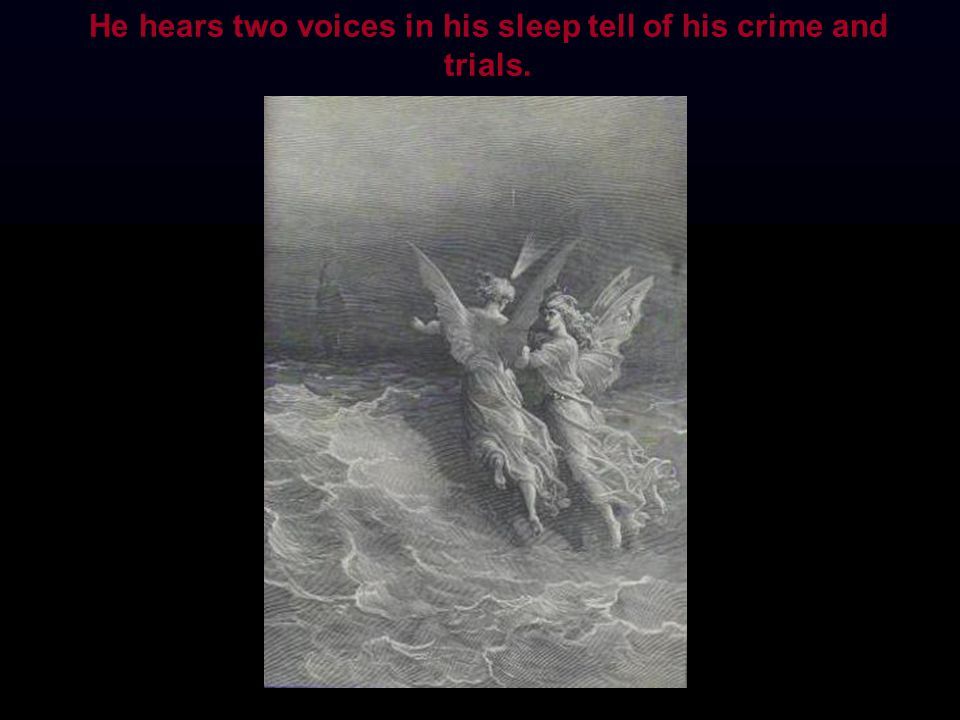 He hears two voices in his sleep tell of his crime and trials.