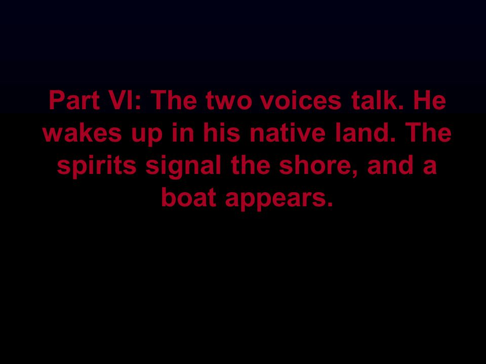 Part VI: The two voices talk. He wakes up in his native land