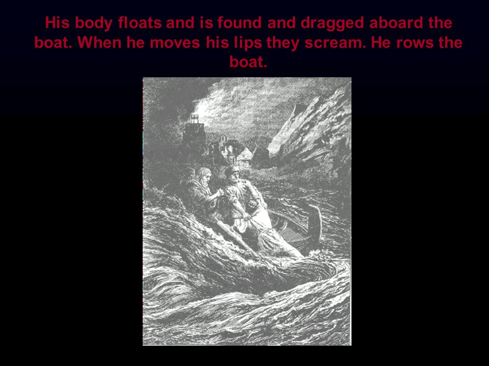 His body floats and is found and dragged aboard the boat