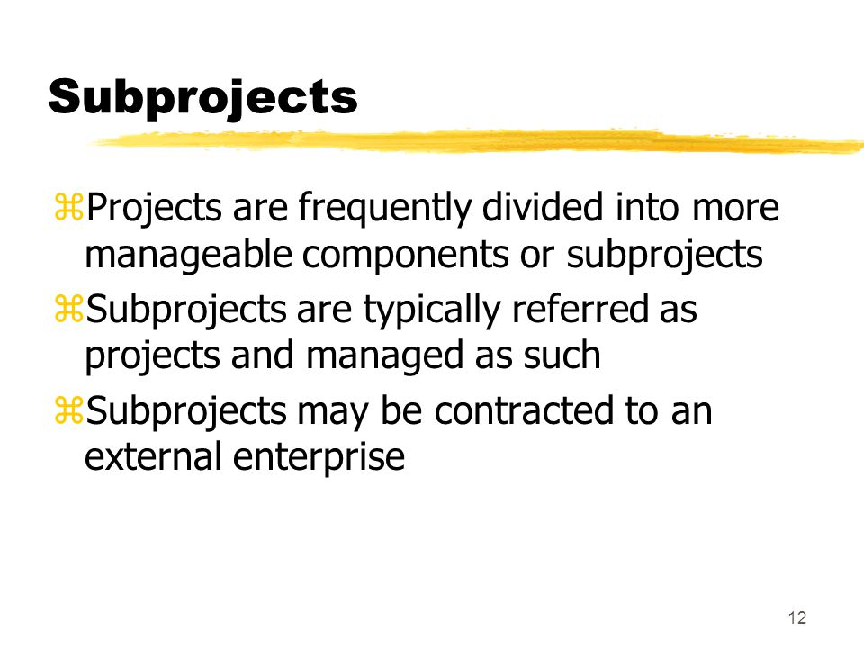 Subprojects Projects are frequently divided into more manageable components or subprojects.