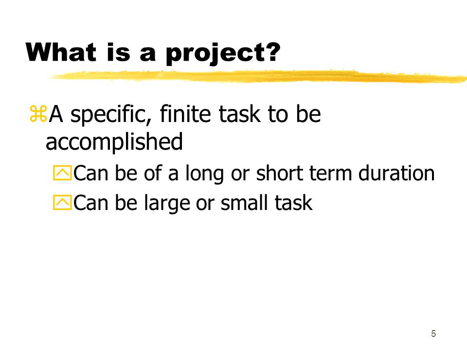 What is a project A specific, finite task to be accomplished