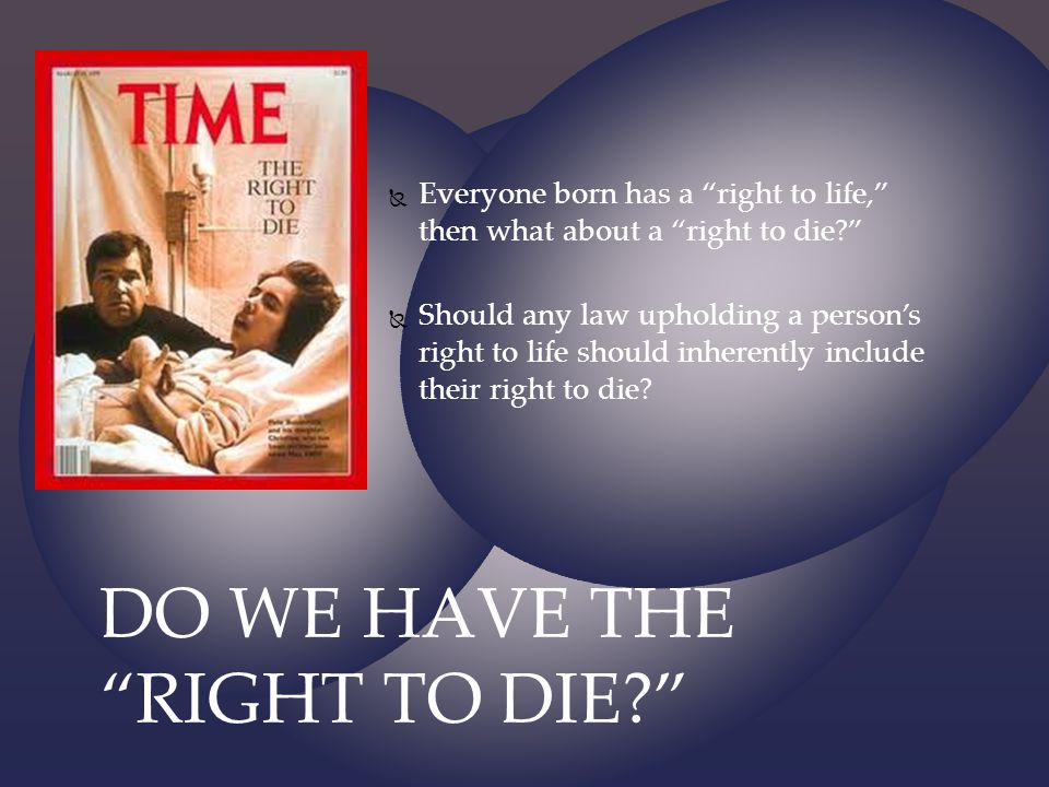 DO WE HAVE THE RIGHT TO DIE