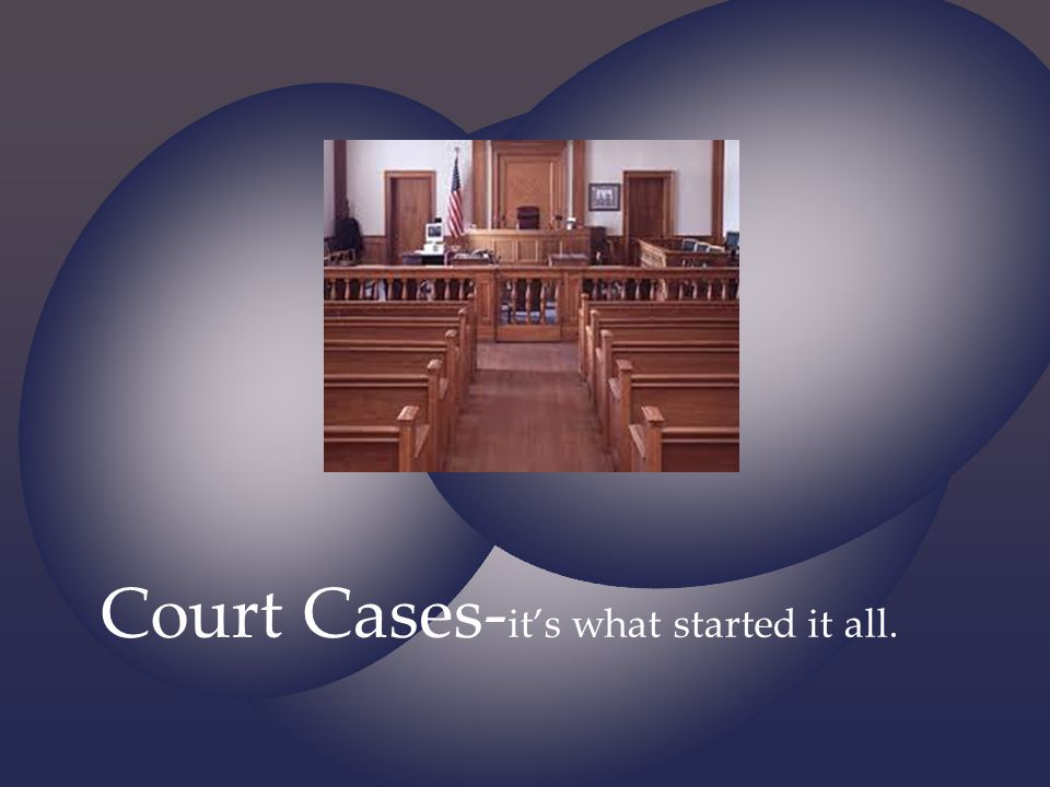 Court Cases-it's what started it all.