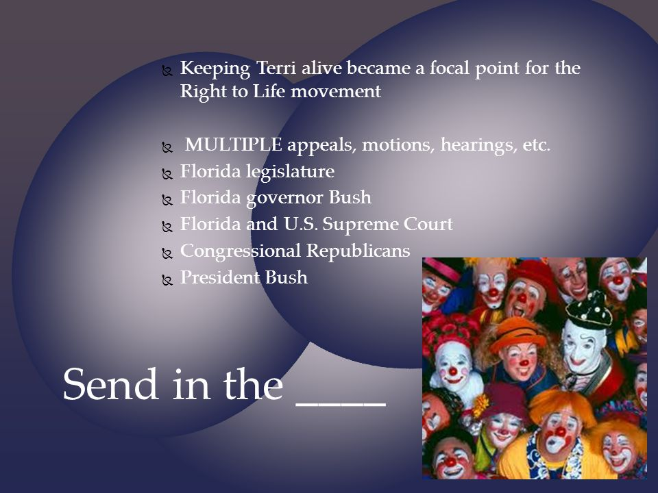 Keeping Terri alive became a focal point for the Right to Life movement