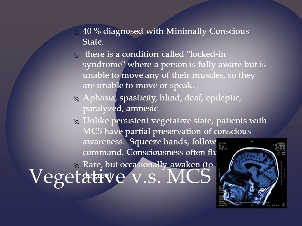 Vegetative v.s. MCS 40 % diagnosed with Minimally Conscious State.