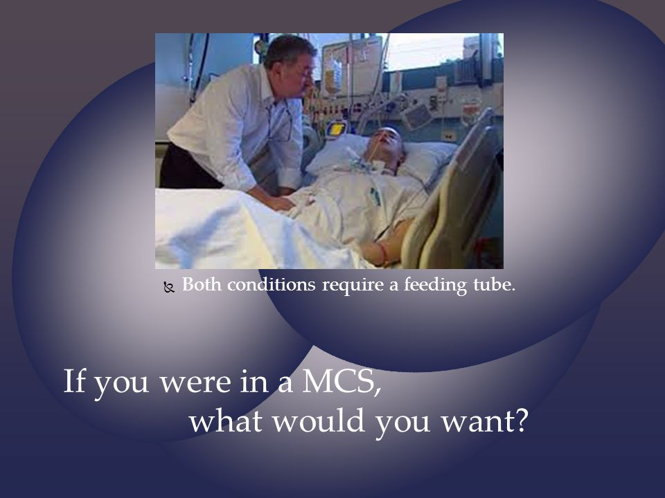 If you were in a MCS, what would you want