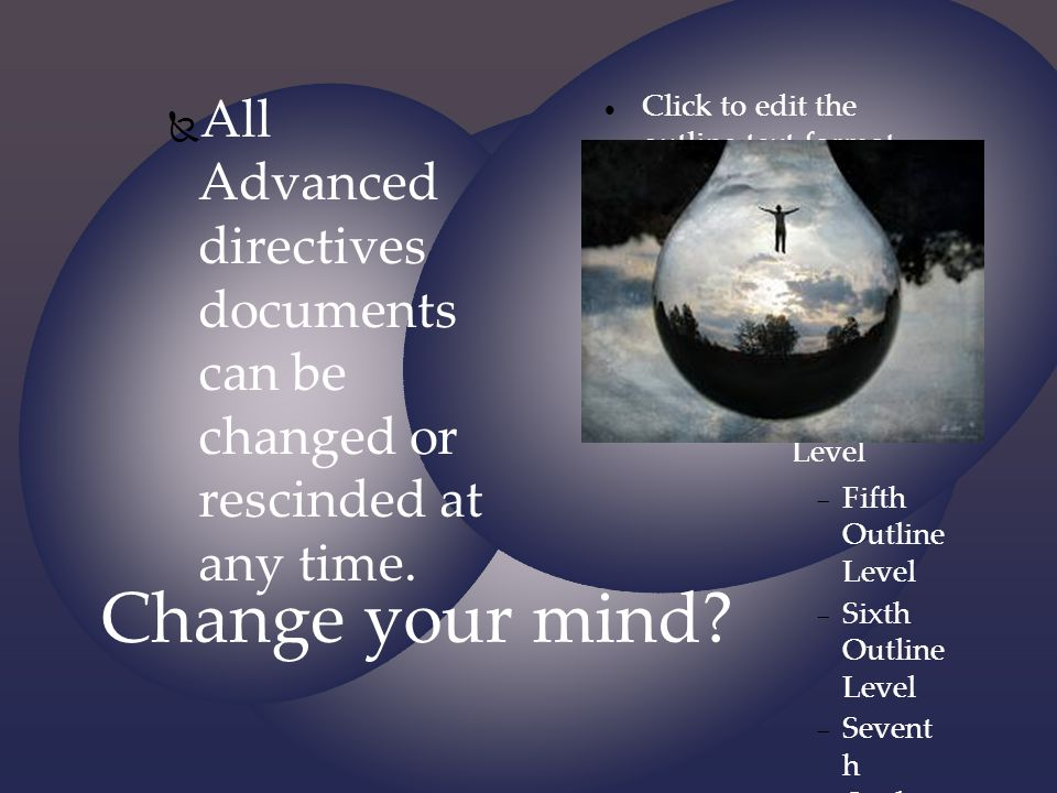 All Advanced directives documents can be changed or rescinded at any time.