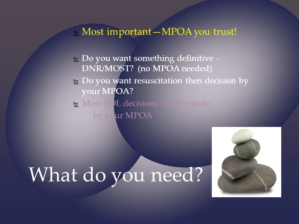 What do you need Most important—MPOA you trust!
