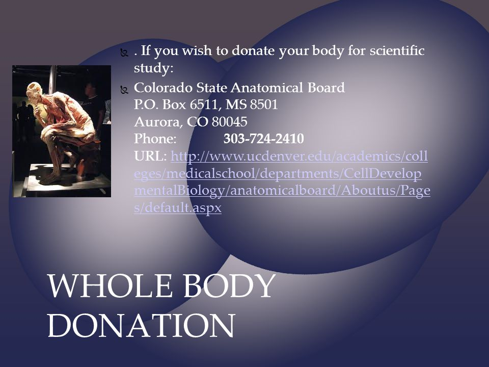 . If you wish to donate your body for scientific study:
